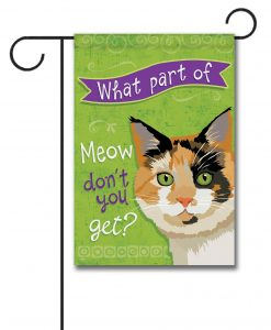 What Part of Meow Tortie Cat- Garden Flag - 12.5'' x 18''