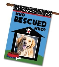 "Who Rescued Who? - Photo House Flag 28""x40"""