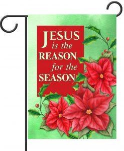 Christmas Flower Jesus is the Reason - Garden Flag - 12.5'' x 18''