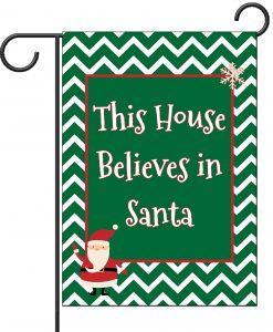 This House Believes in Santa - Garden Flag - 12.5'' x 18''