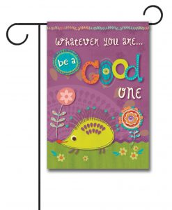 Be a Good One- Garden Flag - 12.5'' x 18''