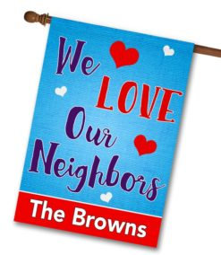 Personalized We Love Our Neighbors House Flag